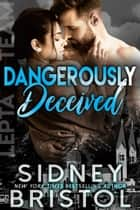 Dangerously Deceived 電子書 by Sidney Bristol