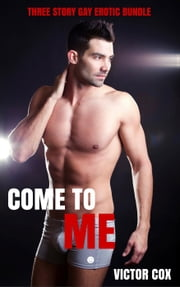 Come to Me - 3 Story Erotic Military Bundle ebook by Victor Cox
