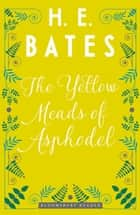 The Yellow Meads of Asphodel ebook by H.E. Bates