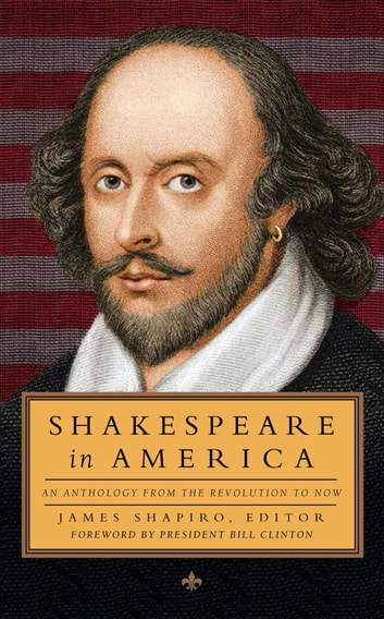 Shakespeare in America: An Anthology from the Revolution to Now - Library of America #251 ebook by