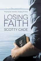 Losing Faith ebook by Scotty Cade