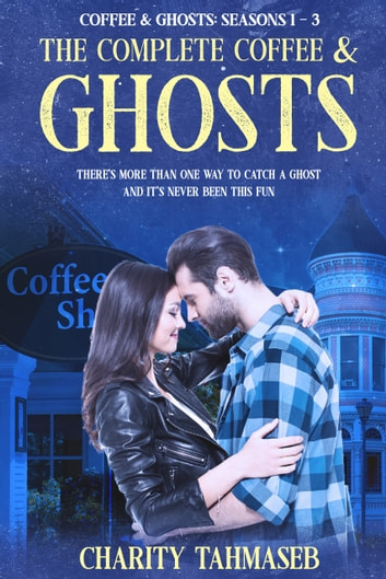 The Complete Coffee and Ghosts - Coffee and Ghosts Seasons 1 - 3 ebook by Charity Tahmaseb