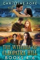 The Witches of Cleopatra Hill, Books 4-6 - Sympathetic Magic, Protector, and Spellbound ebook by