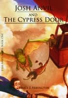 Josh Anvil and the Cypress Door ebook by Bruce Arrington