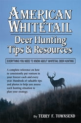 American Whitetail - Deer Hunting Tips & Resources—Everything You Need to Know About Whitetail Deer Hunting ebook by Terry F. Townsend