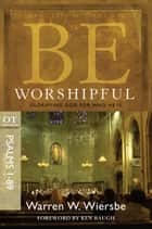Be Worshipful (Psalms 1-89) ebook by Warren W. Wiersbe