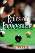 Rules of Engagement ebook by L.A. Witt,Mara McKennen