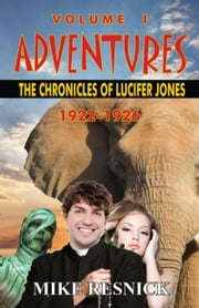 Adventures: The Chronicles of Lucifer Jones, Volume I, 1922-1926 ebook by Mike Resnick