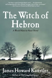 The Witch of Hebron - A World Made by Hand Novel ebook by James Howard Kunstler