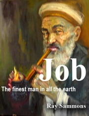Job: The Finest Man in all the Earth ebook by Ray Sammons