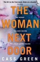 The Woman Next Door: A dark and twisty psychological thriller 電子書籍 Cass Green