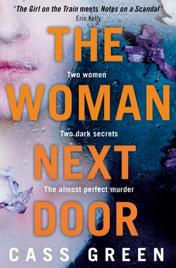 The Woman Next Door: A dark and twisty psychological thriller ebook by Cass Green