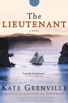 The Lieutenant - A Novel ebook by Kate Grenville
