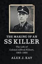 The Making of an SS Killer ebook by Alex J. Kay