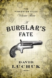 A Burglar's Fate - The Pinkerton Files, Volume 3 ebook by David Luchuk
