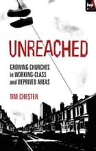 Unreached - Growing churches in working-class and deprived areas ebook by Tim Chester