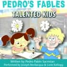 Pedro's Fables: Talented Kids audiobook by Joe Bevilacqua, Pedro Pablo Sacristán