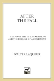 After the Fall - The End of the European Dream and the Decline of a Continent ebook by Walter Laqueur