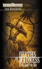 Depths of Madness - The Dungeons ebook by Erik Scott De Bie