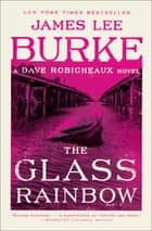The Glass Rainbow - A Dave Robicheaux Novel ebook by James Lee Burke