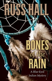 Bones of the Rain - The Blue-Eyed Indian Series, #1 ebook by Russ Hall