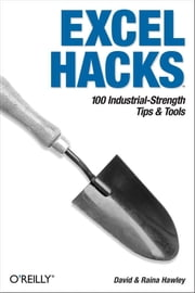 Excel Hacks - 100 Industrial Strength Tips and Tools ebook by David Hawley,Raina Hawley