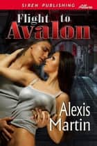 Flight to Avalon ebook by Alexis Martin