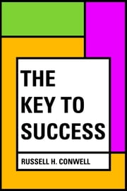 The Key to Success ebook by Russell H. Conwell