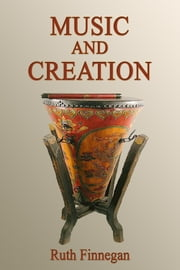 Music and Creation ebook by Ruth Finnegan