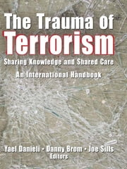 The Trauma of Terrorism - Sharing Knowledge and Shared Care, An International Handbook ebook by Yael Danieli