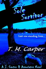 Sole Survivor: A J. Carter & Associates Novel ebook by T. M. Carper