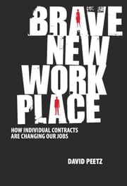 Brave New Workplace: How individual contracts are changing our jobs ebook by Peetz, David