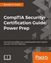 CompTIA Security+ Certification Guide: Power Prep ebook by Brandon S. Keath