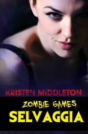 Zombie Games (Selvaggia) ebook by Kristen Middleton