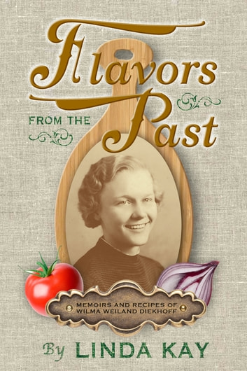 Flavors From The Past: Memoirs and Recipes ebook by Linda Kay