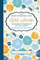 The Ready Resource for Relief Society Teachings of the Presidents of the Church - Howard W. Hunter ebook by Trina Boice