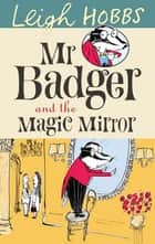 Mr Badger and the Magic Mirror ebook by Leigh Hobbs