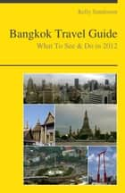 Bangkok, Thailand Travel Guide - What To See & Do e-bog by Kelly Sanderson