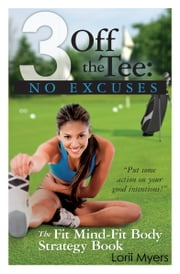 No Excuses - The Fit Mind - Fit Body Strategy Book ebook by Lorii Myers