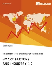 Smart Factory and Industry 4.0. The Current State of Application Technologies - Developing a Technology Roadmap ebook by Oliver Grunow