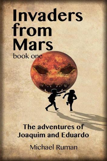 Invaders from Mars: The Adventures of Joaquim and Eduardo ebook by Michael Ruman