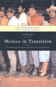 Mexico in Transition - Neoliberal Globalism, the State and Civil Society ebook by Gerardo Otero