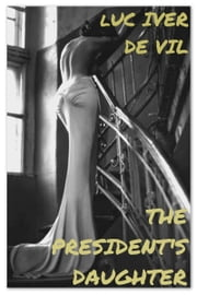 The President's Daughter ebook by Luc Iver de Vil