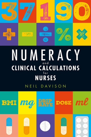 Numeracy and Clinical Calculations for Nurses ebook by Neil Davison
