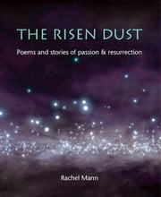 The Risen Dust - Poems and stories of passion & resurrection ebook by Rachel Mann