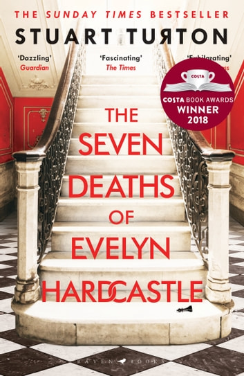 The Seven Deaths of Evelyn Hardcastle - Winner of the Costa First Novel Award 2018 eBook by Stuart Turton