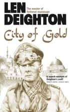 City of Gold ebook by Len Deighton