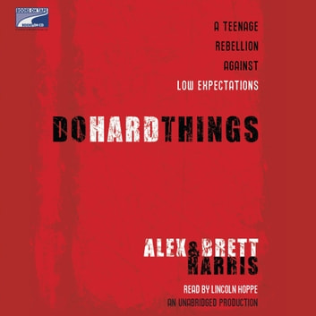 Do Hard Things - A Teenage Rebellion Against Low Expectations audiobook by Alex Harris,Brett Harris