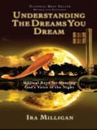 Understanding the Dreams You Dream Revised and Expanded ebook by Ira Milligan