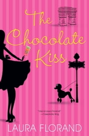 The Chocolate Kiss ebook by Laura Florand